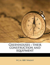 USED (LN) Greenhouses: their construction and equipment by W J. b. 1881 Wright