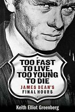 Too Fast to Live, Too Young to Die: James Dean's Final Hours by Keith Elliot...