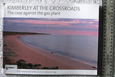 KIMBERLEY AT THE CROSSROADS Save the Kimberley [Murray Wilcox QC] Walmadany 1stE