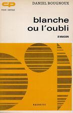 DANIEL BOUGNOUX - BLANCHE OU L'OUBLI D'ARAGON - POCHE CRITIQUE HACHETTE