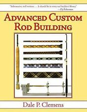 Advanced Custom Rod Building by Dale P. Clemens (2008 hc/dj) ~ Fishing