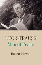 Leo Strauss: Man Of Peace: By Robert Howse