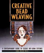 Creative Bead Weaving: A Contemporary Guide To Classic Off-Loom Stitches, Carol