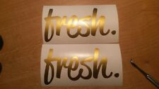 Fresh x 2  Sticker Decal Vinyl JDM Euro Drift Lowered illest Fatlace ballin