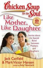 Chicken Soup for the Soul: Like Mother, Like Daughter: Stories about the Special