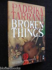 SIGNED: PADRIKA TARRANT - Broken Things - 2007 - 1st Ed, Debut Novel, Gothic HB