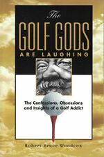 The Golf Gods Are Laughing The Confessions Obsessions & Insights of Golf Addict