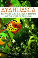 Ayahuasca : The Visionary and Healing Powers of the Vine of the Soul, Paperba...