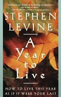 A Year to Live: How to Live This Year as If It Were Your Last by Stephen Levine