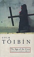The Sign of the Cross: Travels in Catholic Europe-Colm Toibin