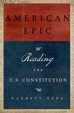 American Epic : Reading the U. S. Constitution by Garrett Epps (2015, Paperback)