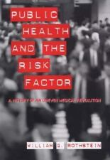 Rochester Studies in Medical History: Public Health and the Risk Factor : A...