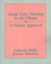 ACUTE CARE NURSING IN THE HOME - A HOLISTIC APPROACH Malloy/Hartshorn GOOD COPY