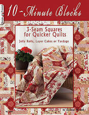 10-Minute Blocks: 3-Seam Squares for Quicker Quilts: Jelly Rolls, Layer Cakes or