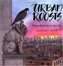 Urban Roosts: Where Birds Nest in the City by Barbara Bash, Sierra Club Books