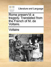 Rome preserv'd: a tragedy. Translated from the French of M. de Voltaire. by