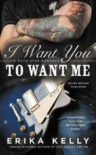 I Want You to Want Me (A Rock Star Romance)-ExLibrary
