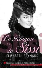 Le roman de Sissi.Elisabeth REYNAUD.Editions du Rocher CV10