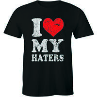 I Love My Haters Funny Slogan Saying Sexy Hip Hop Cool Humor Men's T-shirt Tee