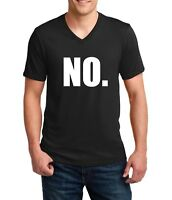 Mens V-neck No T-Shirt Just simply NO. Great Funny Tee that says NO.