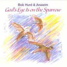 BOB HURD & ANAWIM God's Eye is on the Sparrow CD w/cuts from Roll Down the Ages