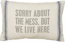 "Primitives By Kathy 15"" x 10"" ACCENT PILLOW ""Sorry About The Mess We Live Here"""