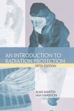 An Introduction to Radiation Protection by Samuel A. Harbison and Alan Martin...