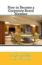 How to Become a Corporate Board Member by Ade Asefeso McIps Mba (Paperback / softback, 2015)