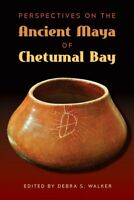 Perspectives on the Ancient Maya of Chetumal Bay, Hardcover by Walker, Debra ...