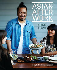 ADAM LIAW COOKBOOK Asian After Work: Simple Food for Every Day (Masterchef Book)