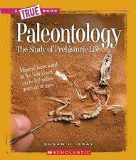Paleontology: The Study of Prehistoric Life (True Books)-ExLibrary