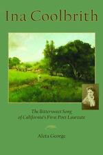 Ina Coolbrith : The Bittersweet Song of California's First Poet Laureate by...