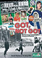 Got, Not Got - A-Z of Lost Football Culture, Treasures & Pleasures 1960s-1980s