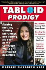 Tabloid Prodigy : Dishing the Dirt, Getting the Gossip, and Selling My Soul...
