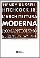 L'architettura moderna. Romanticismo e reintegrazione di Henry-Russell Hitchcock