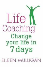 Life Coaching: Change your life in 7 days by Mulligan, Eileen Paperback Book The