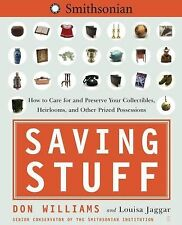 Saving Stuff: How to Care for and Preserve Your Collectibles, Heirlooms, and Ot