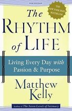 The Rhythm of Life: Living Every Day with Passion and Purpose by Kelly, Matthew