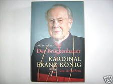 KARDINAL FRANZ KÖNIG DER BRÜCKENBAUER JOHANNES KUNZ