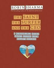 The Saint, the Surfer and the CEO: A Remarkable Story about Living Your Heart's