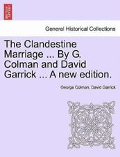The Clandestine Marriage ... By G. Colman And David Garrick ... A New Edition...
