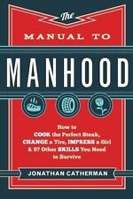 The Manual to Manhood: How to Cook the Perfect Steak by Jonathan Catherman
