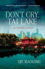 Don't Cry, Tai Lake : An Inspector Chen Novel 7 by Qiu Xiaolong (2013,...
