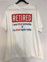 Retired I was tired yesterday and I'm tired again today graphic t shirt Size XL
