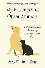 My Patients and Other Animals: A Veterinarian's Stories of Love, Loss, and Hope