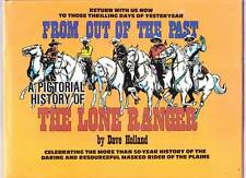 FROM OUT OF THE PAST A PICTORIAL HISTORY OF THE LONE RANGER Dave Holland 1988 HC