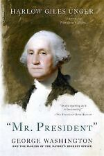 """""Mr. President"""": George Washington and the Making of the Nation's Highest Offi"