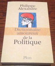 PHILIPPE ALEXANDRE / LE DICTIONNAIRE AMOUREUX DE LA POLITIQUE