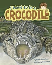 I Want to Be a Crocodile (Hardcover) by Thomas Kingsley Troupe
