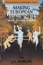 Making European Masculinities: Sport, Europe, Gender (Sport in the Global Socie